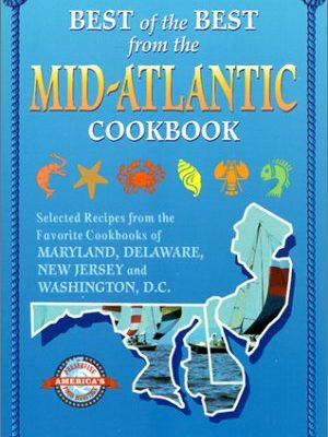 Best-of-the-Best-from-the-Mid-Atlantic-Cookbook-Selected-Recipes-from-the-Favorite-Cookbooks-of-Maryland-Delaware-New-Jersey-and-Washington-DC-0