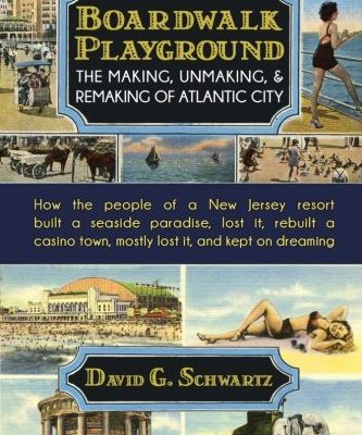 Boardwalk-Playground-The-Making-Unmaking-Remaking-of-Atlantic-City-How-the-people-of-a-New-Jersey-resort-built-a-seaside-paradise-lost-it--town-mostly-lost-it-and-kept-on-dreaming-0