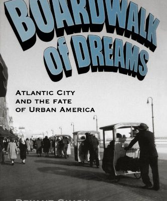 Boardwalk-of-Dreams-Atlantic-City-and-the-Fate-of-Urban-America-0