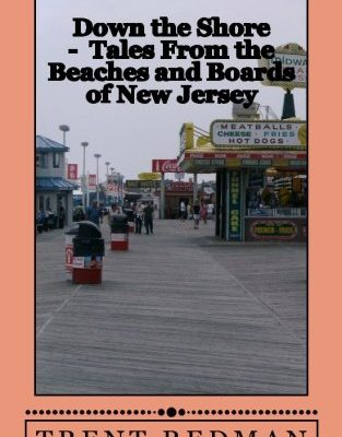 Down-the-Shore-Tales-From-the-Beaches-and-Boards-of-New-Jersey-a-Memoir-of-the-Jersey-Shore-0