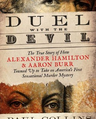 Duel-with-the-Devil-The-True-Story-of-How-Alexander-Hamilton-and-Aaron-Burr-Teamed-Up-to-Take-on-Americas-First-Sensational-Murder-Mystery-0