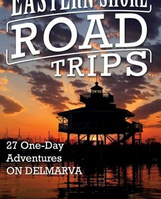 Eastern-Shore-Road-Trips-27-One-Day-Adventures-on-Delmarva-Volume-1-0