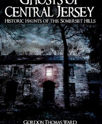 Ghosts-of-Central-Jersey-Historic-Haunts-of-the-Somerset-Hills-Haunted-America-0