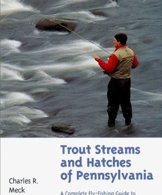 Trout-Streams-and-Hatches-of-Pennsylvania-A-Complete-Fly-Fishing-Guide-to-140-Rivers-and-Streams-0